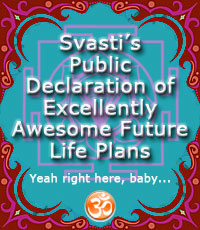 Svasti's Public Declaration of Excellently Awesome Future Life Plans